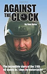 Against the Clock: The Incredible Story of the 7/49 - 49 States in 7 Days by Motorcycle (Incredible Journeys Series)
