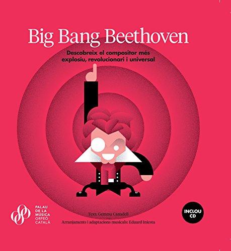 Big Bang Beethoven: Descobreix el compositor més explosiu, revolucionari i universal por Gemma Canadell Borrell
