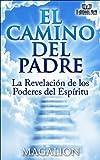 El Camino del Padre: La revelación de los Poderes del Espíritu (espiritualidad libre nº 1) (Spanish Edition)