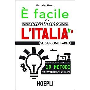 E' facile cambiare l'Italia: se sai come farlo (Ma