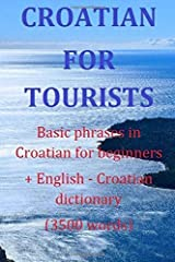 Croatian for tourists Basic phrases in Croatian for beginners + Dictionary: Basic phrases in Croatian for beginners + English - Croatian dictionary (3500 words) by Irena Pusnik (2015-05-19) Paperback