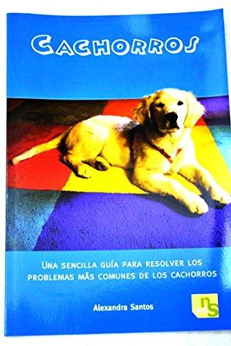 Descargar Libro Cachorros: Una sencilla guía para resolver los problemas más comunes de los cachorros de Alexandra Santos