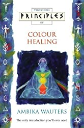 Principles of - Colour Healing: The only introduction you'll ever need (Thorsons Principles Series) by Wauters, Ambika, Thompson, Gerry (1997) Paperback