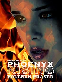 Phoenyx Rising (Demigods Duet Book 1) by [Fraser, Kolleen]