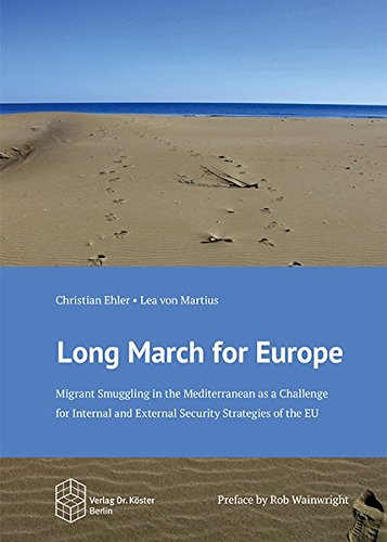 Long March for Europe: Migrant Smuggling in the Mediterranean as a Challenge for Internal and External Security Strategies of the EU (Schriftenreihe Sicherheitspolitik)