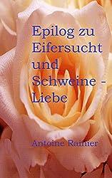 Epilog zu Eifersucht und Schweineliebe (In Paperback enthalten) und andere erotische Geschichten: 3 erotische Kurzgeschichten
