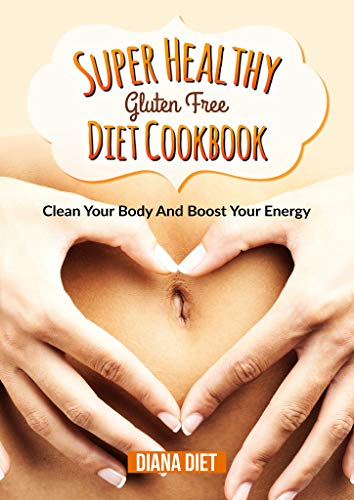 Tees Super-diät-tee (SUPER HEALTHY GLUTEN FREE DIET COOKBOOK: CLEAN YOUR BODY AND BOOST YOUR ENERGY - Glutenfrei Kochbuch (English Edition))