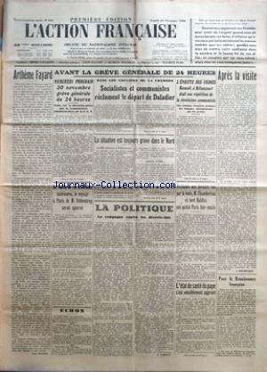ACTION FRANCAISE (L') [No 330] du 26/11/1938 - ARTHEME FAYARD PAR LEON DAUDET - AVANT LA GREVE GENERALE DE 24 HEURES - MERCREDI PROCHAIN 30 NOVEMBRE GREVE GENERALE DE 24 HEURES - DANS LES COULOIRS DE LA CHAMBRE - SOCIALISTES ET COMMUNISTES RECLAMENT LE DEPART DE DALADIER - L'EMEUTE DES USINES RENAULT, A BILLANCOURT ETAIT UNE REPETITION DE LA REVOLUTION COMMUNISTE - EN RAISON DE NOS DIFFICULTES INTERIEURES, LE VOYAGE A PARIS DE M. RIBBENTROP SERAIT AJOURNE LA SITUATION EST TOUJOURS GRAVE DANS L
