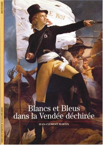 Blancs et Bleus dans la Vendée déchirée par Jean-Clément Martin