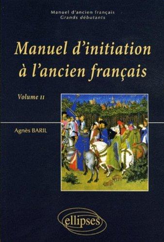 Manuel d'initiation  l'ancien franais : Volume 2