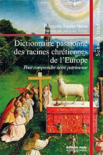 Dictionnaire passionné des racines chrétiennes de l'Europe : Pour comprendre notre patrimoine
