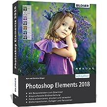 Photoshop Elements 2018 - Das umfangreiche Praxisbuch!: 542 Seiten - leicht verständlich und komplett in Farbe!