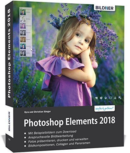 Photoshop Elements 2018 - Das umfangreiche Praxisbuch: 542 Seiten - leicht verständlich und komplett in Farbe! Buch-Cover