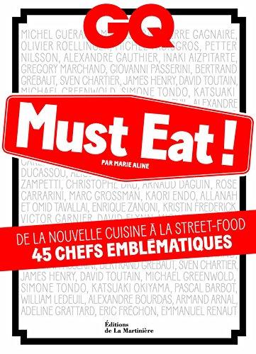 GQ Must Eat !. De la nouvelle cuisine à la street-food, 45 chefs emblématiques par Marie Aline