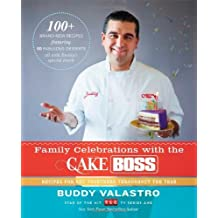 Family Celebrations with the Cake Boss: Recipes for Get-Togethers Throughout the Year by Buddy Valastro (2013-11-05)