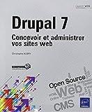 Drupal 7 : Concevoir et administrer vos sites web by Christophe Aubry
