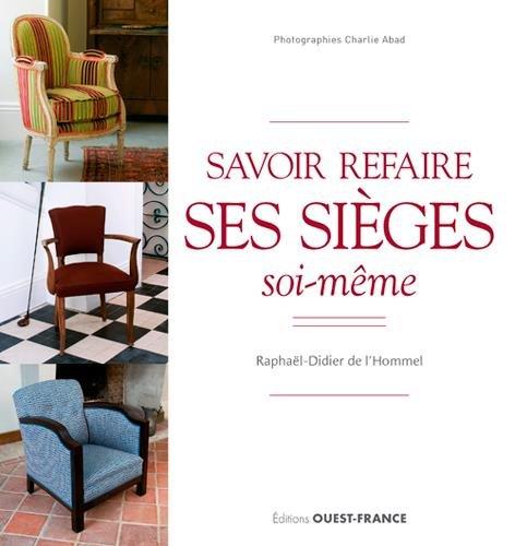 Savoir refaire ses sièges soi-même par Raphaël-Didier DE L'HOMMEL