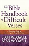 The Bible Handbook of Difficult Verses: A Complete Guide to Answering the Tough Questions (McDowell Apologetics Library)