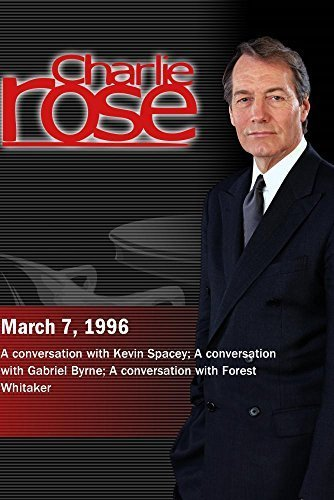 Charlie Rose with Kevin Spacey; Gabriel Byrne; Forest Whitaker (March 7, 1996)