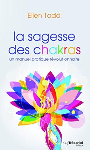 La sagesse des chakras : Un manuel pratique révolutionnaire