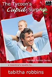 The Tycoon's Cupid Surprise (a Valentine's novella) (Holiday Babies Series Book 2)