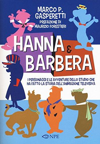 Hanna & Barbera. I personaggi e le avventure dello studio che ha fatto la storia dell'animazione televisiva