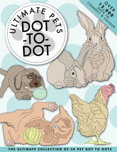 Ultimate Pets Dot-To-Dot: 30 superb & relaxing puzzles for animal lovers