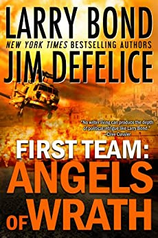 First Team: Angels of Wrath (The First Team Series Book 2) by [Bond, Larry, DeFelice, Jim]
