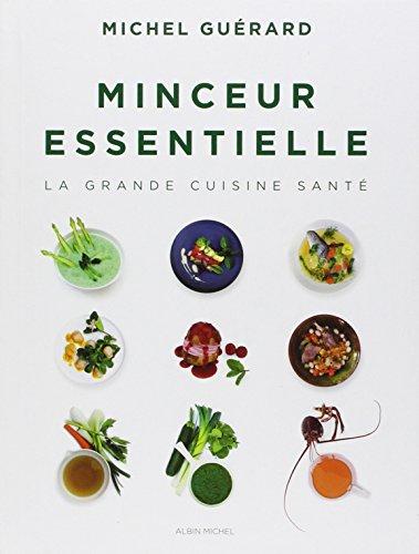 Minceur essentielle: La grande cuisine santé par Michel Guérard