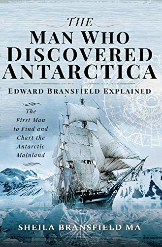 The Man Who Discovered Antarctica: Edward Bransfield Explained - The First Man to Find and Chart the Antarctic Mainland (English Edition)