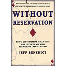 Without Reservation: How a Controversial Indian Tribe Rose to Power and Built the World's Largest Casino by Jeff Benedict (2001-07-03)