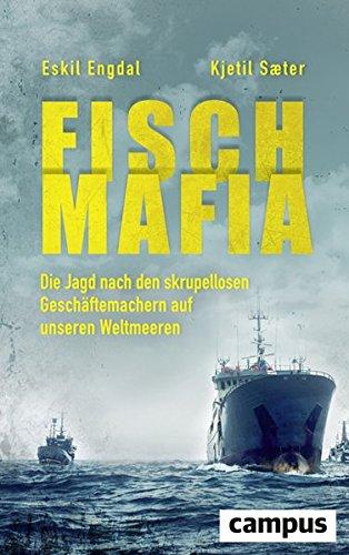 fisch-mafia-die-jagd-nach-den-skrupellosen-geschaftemachern-auf-unseren-weltmeeren
