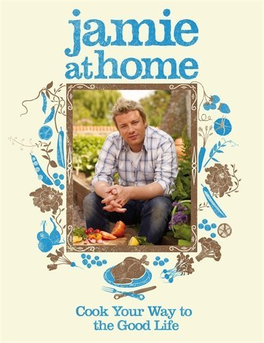 Jamie at Home : Cook Your Way to the Good Life by Oliver, Jamie (2007) Hardcover