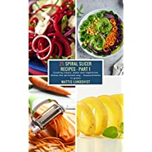25 Spiral Slicer Recipes - Part 1: Cooking classic, paleo and vegetarian dishes the spiralized way - measurements in grams (English Edition)