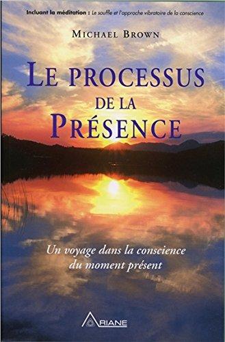 Le processus de la présence - Un voyage dans la conscience du moment présent par Michael Brown