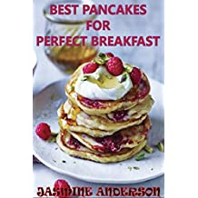 PANCAKE RECIPES: Here is The Bunch of Step by Step, Most Delicious Pancakes, Cakes, Oatmeal & waffles recipes Cook Book Which You Can Easily Prepare for ... Picture & Nutritio (English Edition)