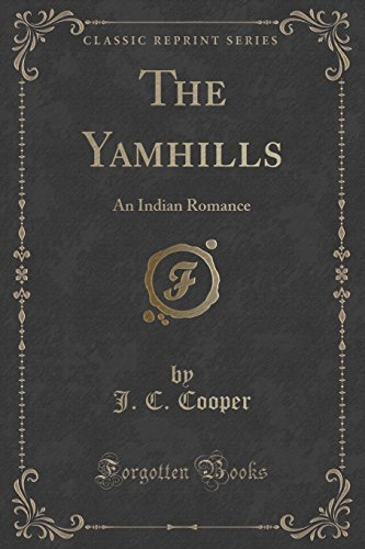 The Yamhills: An Indian Romance (Classic Reprint) by J. C. Cooper (2015-11-26)