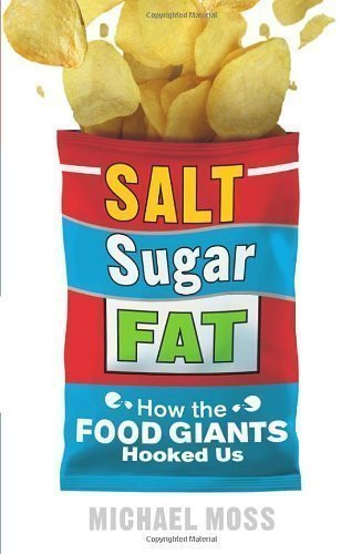 Salt, Sugar, Fat: How the Food Giants Hooked Us by Moss, Michael (2013)