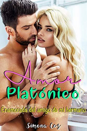Amor platónico: Enamorada del amigo de mi hermano (Novela Erótica en Español) (Historias cortas románticas y eróticas) por Simona Coz