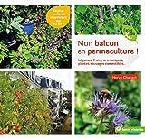 Mon balcon en permaculture : Légumes, fruits, aromatiques, plantes sauvages comestibles......