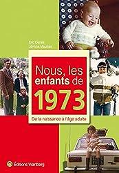Nous, les enfants de 1973 : De la naissance à l'âge adulte