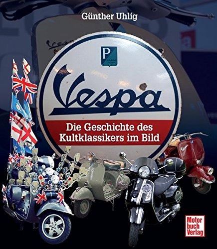 Preisvergleich Produktbild Vespa: Die Geschichte des Kultklassikers im Bild