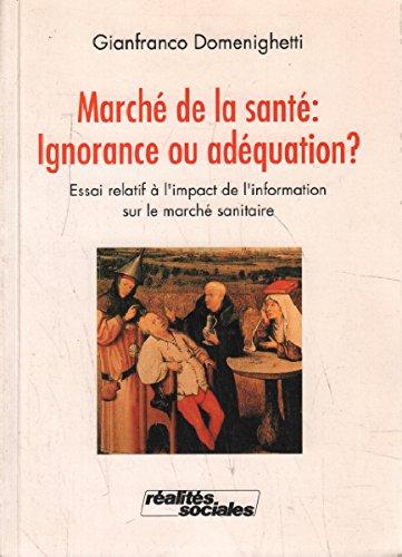 Marché de la santé : ignorance ou adéquation. : Essai relatif à l'impact de l'information sur le marché sanitaire par Gianfranco Domenighetti