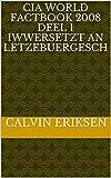 CIA World Factbook 2008 Deel 1 iwwersetzt an lëtzebuergesch (Luxembourgish Edition)