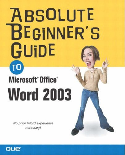 Absolute Beginner's Guide to Microsoft Office Word 2003 (Absolute Beginner's Guides): 1 (Absolute Beginner's Guides (Que)) by Laura Acklen (24-Dec-2003) Paperback