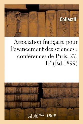 Association française pour l'avancement des sciences : conférences de Paris. 27. 1P (Éd.1899) par Collectif