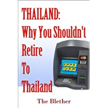 Thailand: Why You Shouldn't Retire To Thailand (Thai Life Book 5) (English Edition)