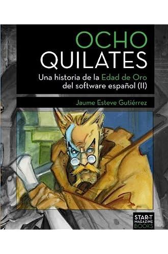 Ocho Quilates: Una historia de la Edad de Oro del software español