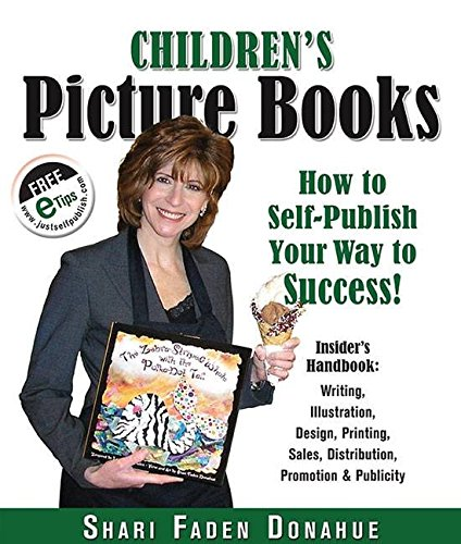 [Children's Picture Books: How to Self-Publish Your Way to Success!] (By: Shari Faden Donahue) [published: April, 2009]
