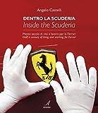 Dentro la scuderia. Mezzo secolo di vita e lavoro per la Ferrari. Ediz. italiana e inglese